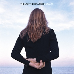 The Weather Station - Loyalty