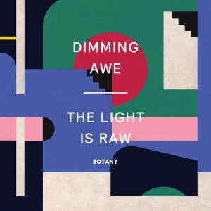 Botany - Dimming Awe, The Light Is Raw