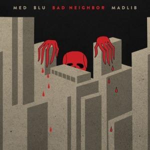 MED, Blu, & Madlib - Bad Neighbor