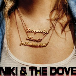 Niki and the Dove - Everybody's Heart Is Broken Now